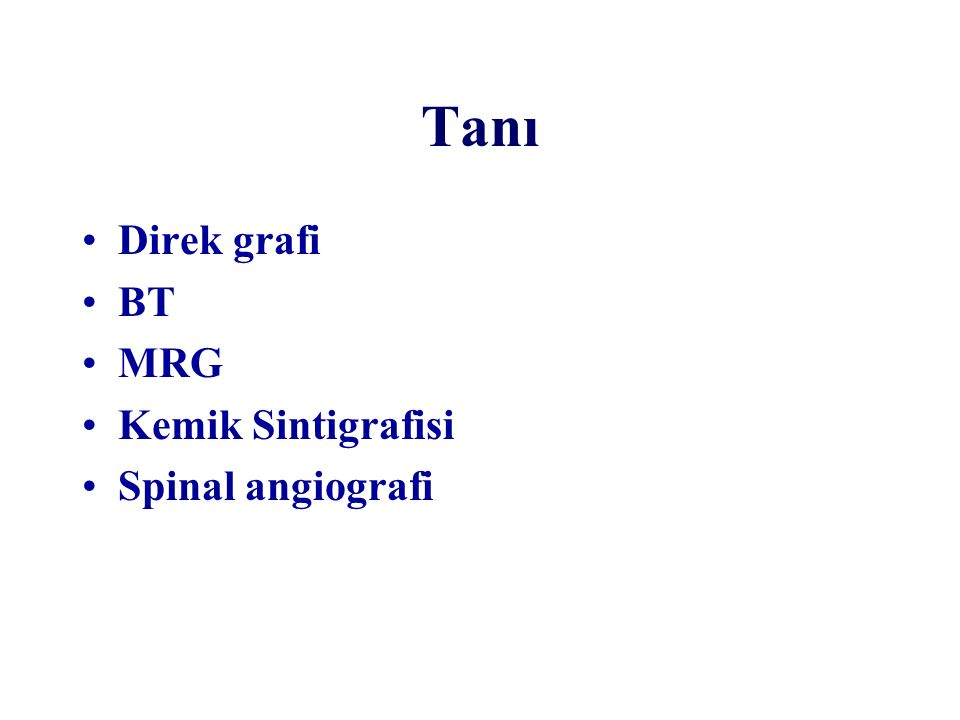 Tanı Direk grafi BT MRG Kemik Sintigrafisi Spinal angiografi