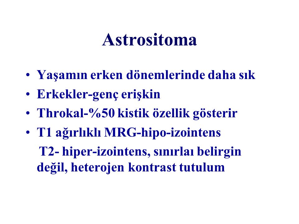 Astrositoma Yaşamın erken dönemlerinde daha sık Erkekler-genç erişkin