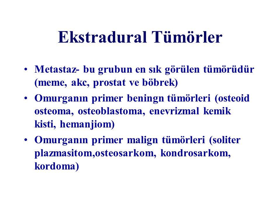 Ekstradural Tümörler Metastaz- bu grubun en sık görülen tümörüdür (meme, akc, prostat ve böbrek)