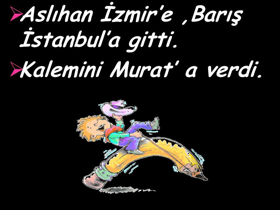 Aslıhan İzmir'e ,Barış İstanbul'a gitti.