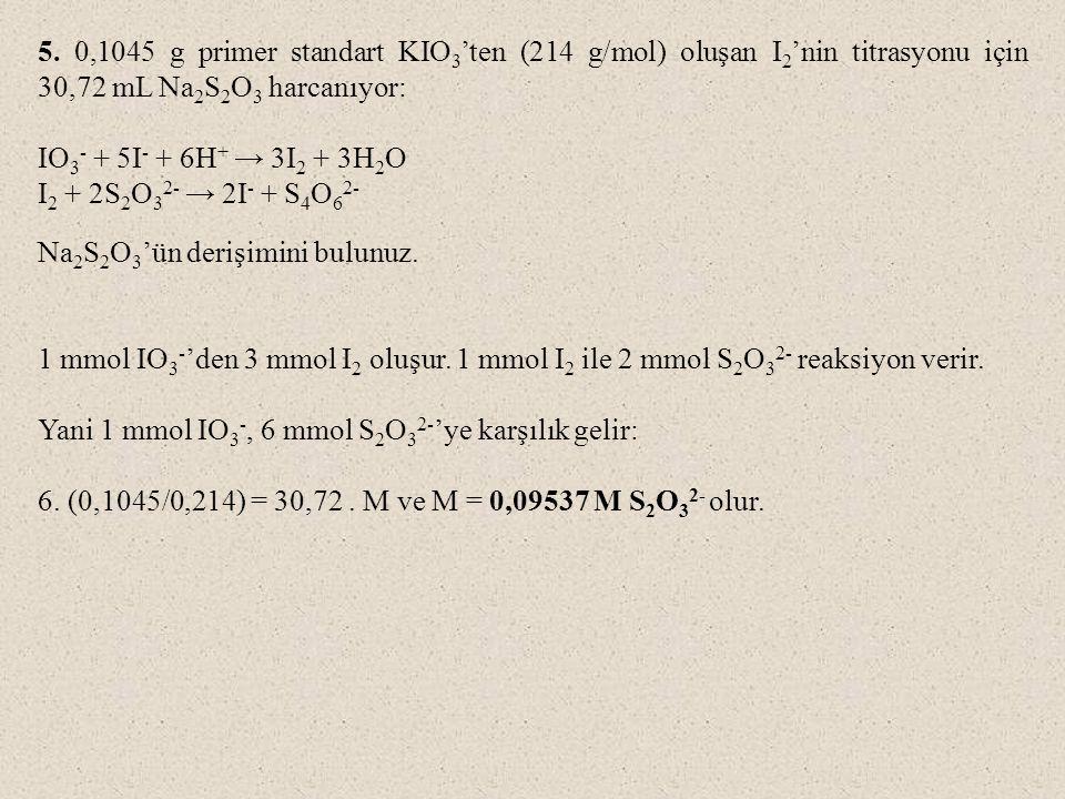 5. 0,1045 g primer standart KIO3'ten (214 g/mol) oluşan I2'nin titrasyonu için 30,72 mL Na2S2O3 harcanıyor: