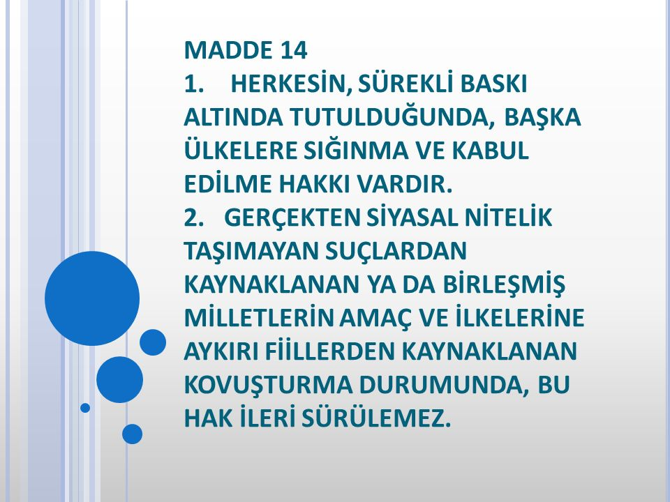 MADDE 14 1. HERKESİN, SÜREKLİ BASKI ALTINDA TUTULDUĞUNDA, BAŞKA ÜLKELERE SIĞINMA VE KABUL EDİLME HAKKI VARDIR.