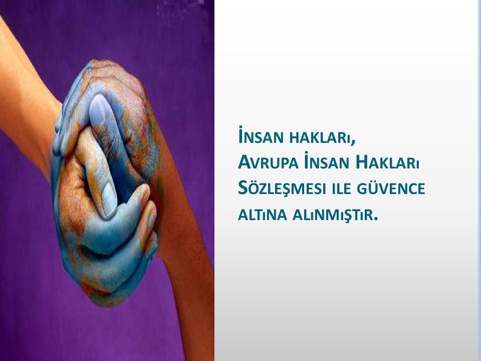 İnsan hakları, Avrupa İnsan Hakları Sözleşmesi ile güvence altına alınmıştır.