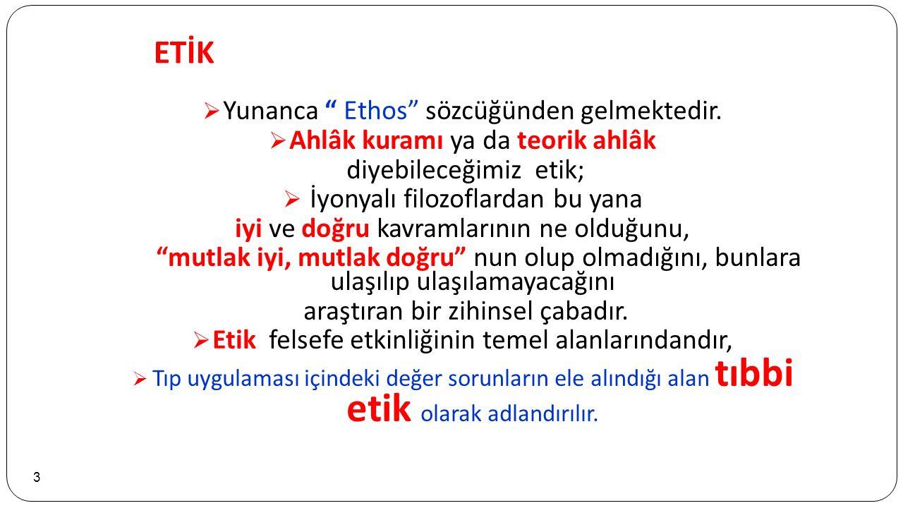 ETİK Yunanca Ethos sözcüğünden gelmektedir.