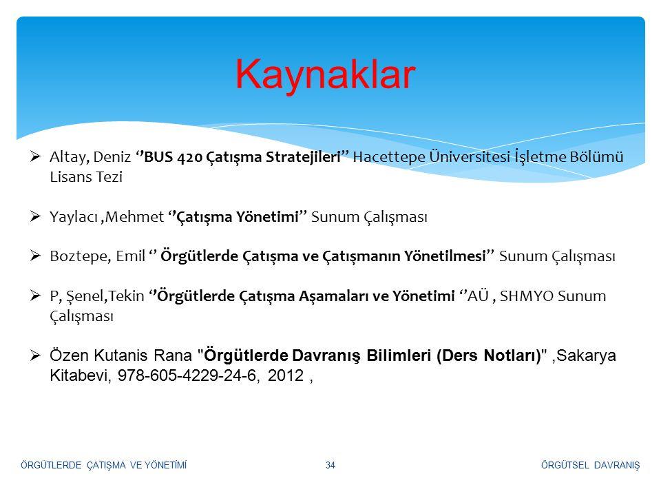 Kaynaklar Altay, Deniz ''BUS 420 Çatışma Stratejileri'' Hacettepe Üniversitesi İşletme Bölümü Lisans Tezi.