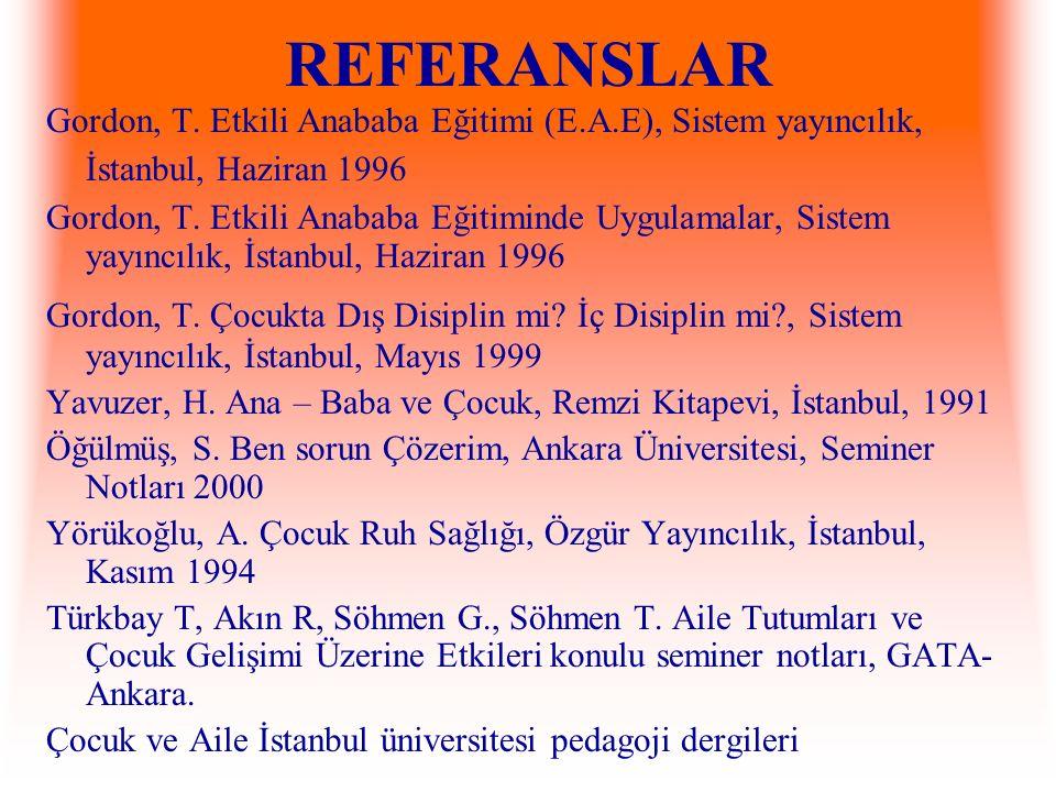 REFERANSLAR Gordon, T. Etkili Anababa Eğitimi (E.A.E), Sistem yayıncılık, İstanbul, Haziran 1996.