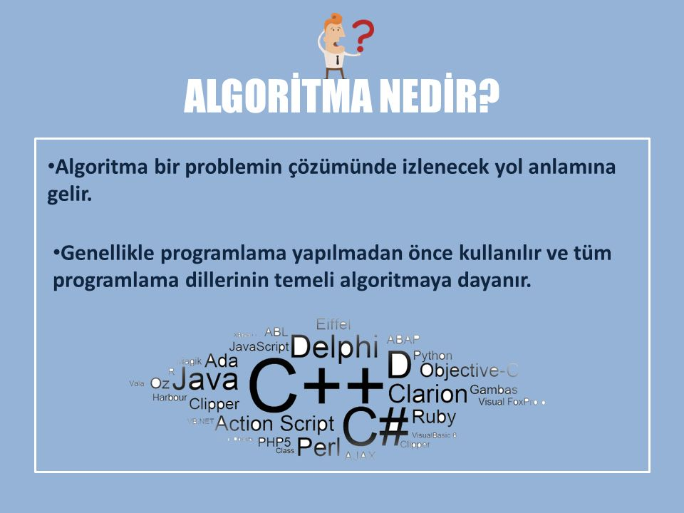 ALGORİTMA NEDİR Algoritma bir problemin çözümünde izlenecek yol anlamına gelir.