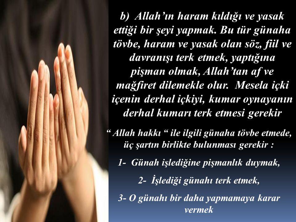 b) Allah'ın haram kıldığı ve yasak ettiği bir şeyi yapmak