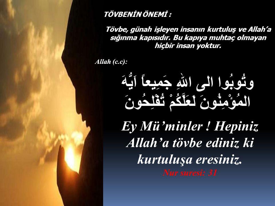 Ey Mü'minler ! Hepiniz Allah'a tövbe ediniz ki kurtuluşa eresiniz.