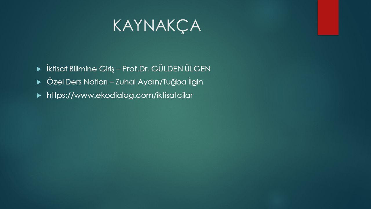 KAYNAKÇA İktisat Bilimine Giriş – Prof.Dr. GÜLDEN ÜLGEN