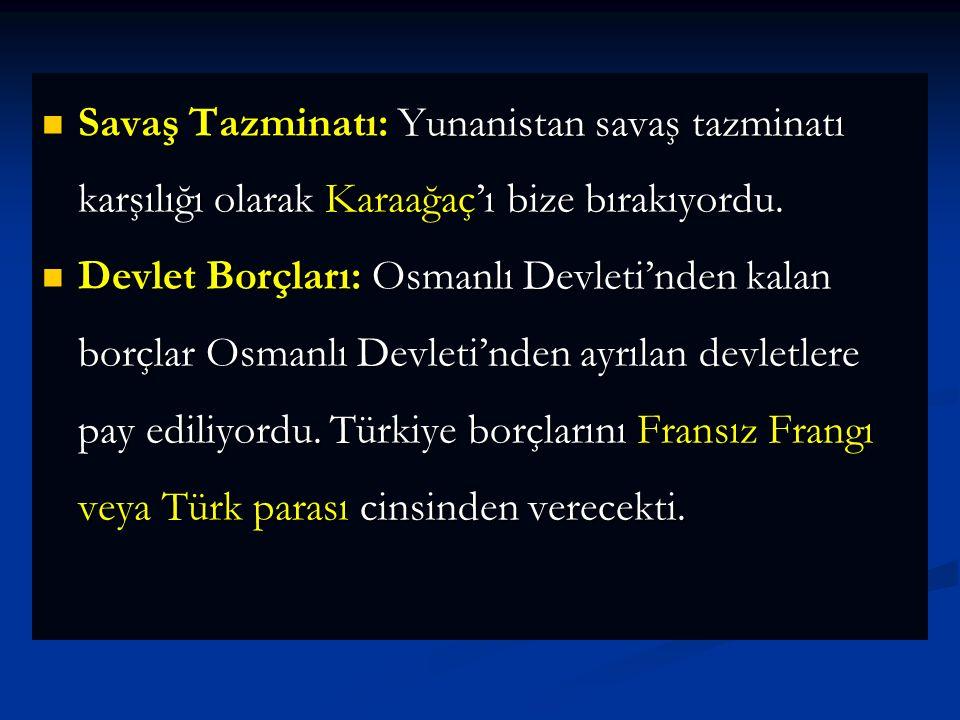 Savaş Tazminatı: Yunanistan savaş tazminatı karşılığı olarak Karaağaç'ı bize bırakıyordu.
