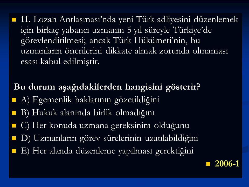 11. Lozan Antlaşması'nda yeni Türk adliyesini düzenlemek için birkaç yabancı uzmanın 5 yıl süreyle Türkiye'de görevlendirilmesi; ancak Türk Hükümeti'nin, bu uzmanların önerilerini dikkate almak zorunda olmaması esası kabul edilmiştir.