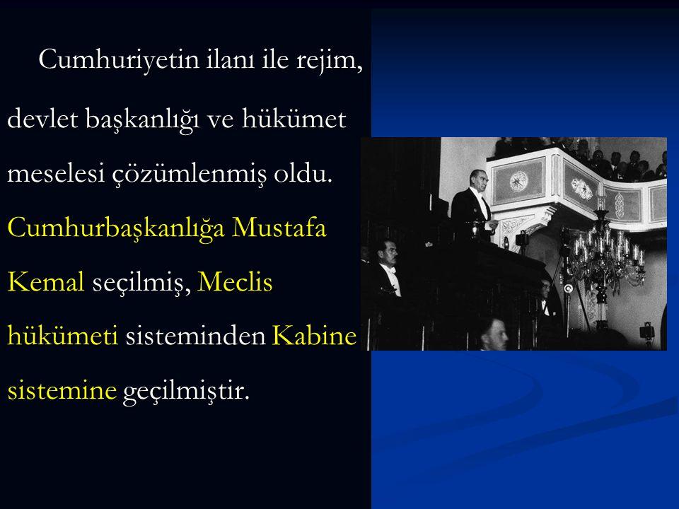 Cumhuriyetin ilanı ile rejim, devlet başkanlığı ve hükümet meselesi çözümlenmiş oldu.