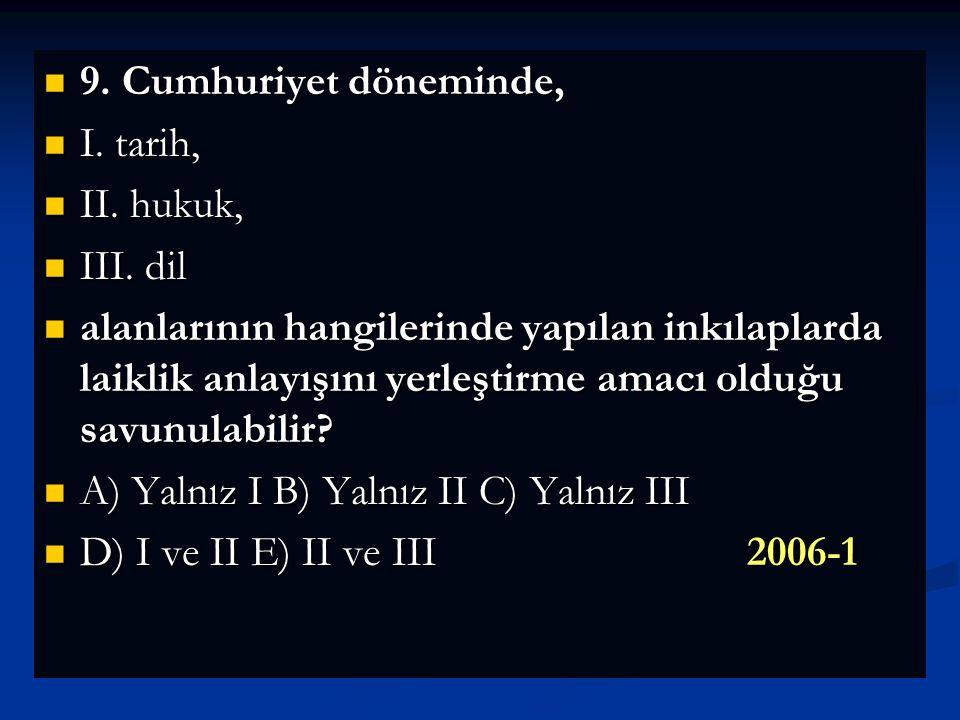 9. Cumhuriyet döneminde, I. tarih, II. hukuk, III. dil.