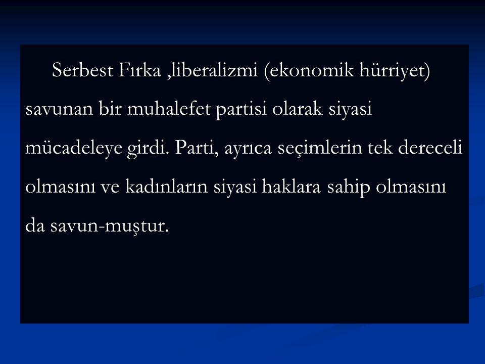 Serbest Fırka ,liberalizmi (ekonomik hürriyet) savunan bir muhalefet partisi olarak siyasi mücadeleye girdi.