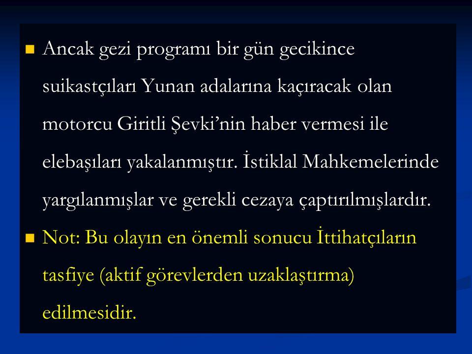 Ancak gezi programı bir gün gecikince suikastçıları Yunan adalarına kaçıracak olan motorcu Giritli Şevki'nin haber vermesi ile elebaşıları yakalanmıştır. İstiklal Mahkemelerinde yargılanmışlar ve gerekli cezaya çaptırılmışlardır.