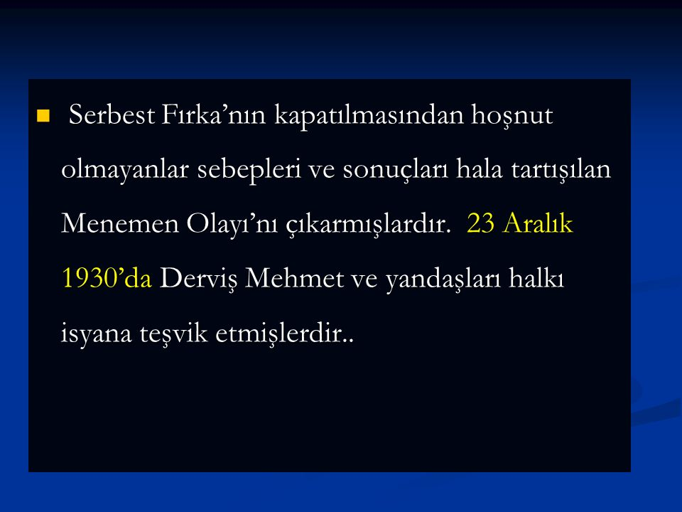 Serbest Fırka'nın kapatılmasından hoşnut olmayanlar sebepleri ve sonuçları hala tartışılan Menemen Olayı'nı çıkarmışlardır.