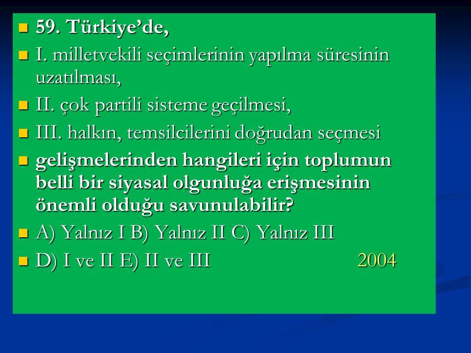 59. Türkiye'de, I. milletvekili seçimlerinin yapılma süresinin uzatılması, II. çok partili sisteme geçilmesi,
