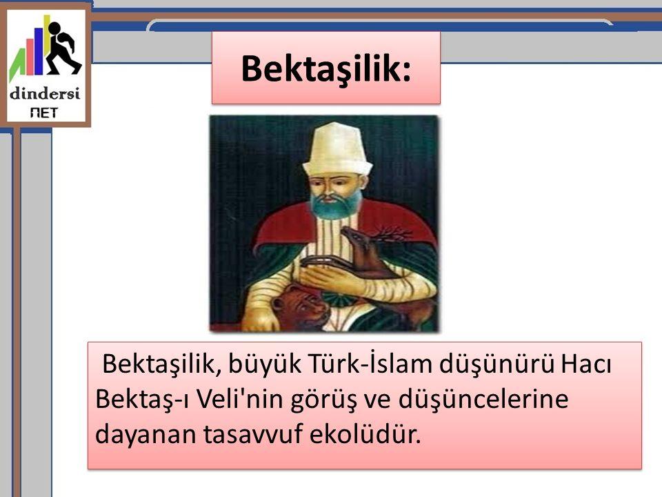 Bektaşilik: Bektaşilik, büyük Türk-İslam düşünürü Hacı Bektaş-ı Veli nin görüş ve düşüncelerine dayanan tasavvuf ekolüdür.