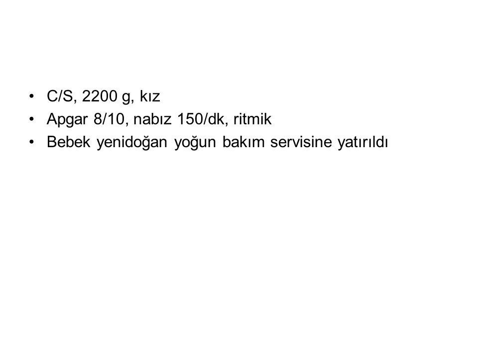 C/S, 2200 g, kız Apgar 8/10, nabız 150/dk, ritmik Bebek yenidoğan yoğun bakım servisine yatırıldı
