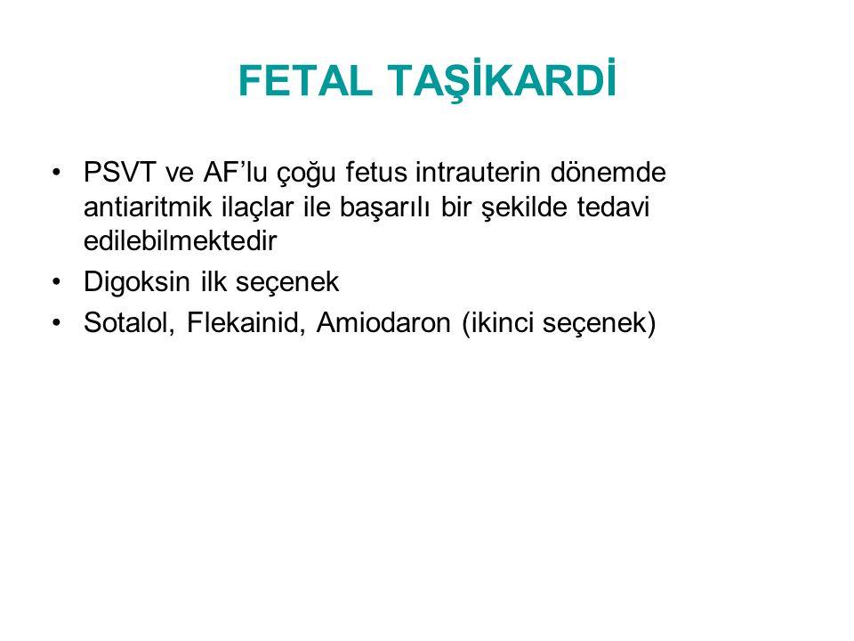 FETAL TAŞİKARDİ PSVT ve AF'lu çoğu fetus intrauterin dönemde antiaritmik ilaçlar ile başarılı bir şekilde tedavi edilebilmektedir.
