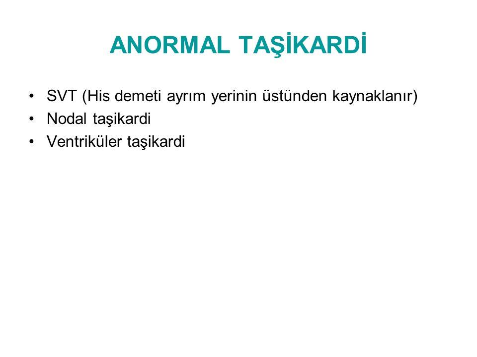 ANORMAL TAŞİKARDİ SVT (His demeti ayrım yerinin üstünden kaynaklanır)