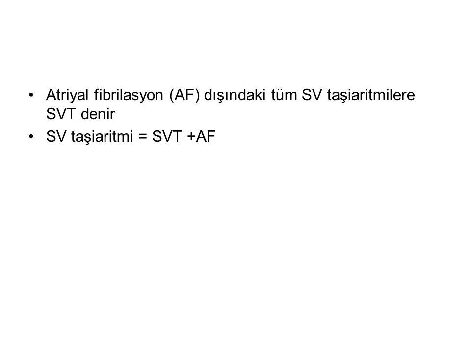 Atriyal fibrilasyon (AF) dışındaki tüm SV taşiaritmilere SVT denir