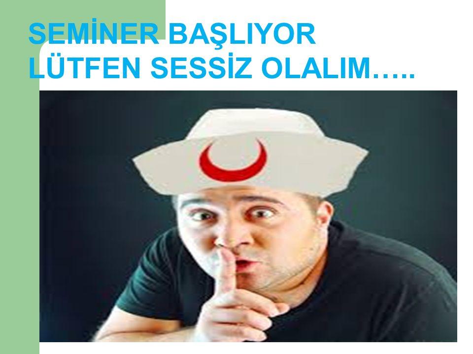 SEMİNER BAŞLIYOR LÜTFEN SESSİZ OLALIM…..