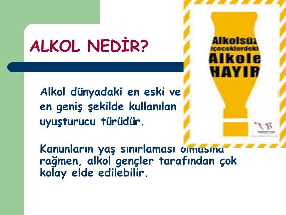 ALKOL NEDİR Alkol dünyadaki en eski ve en geniş şekilde kullanılan uyuşturucu türüdür.