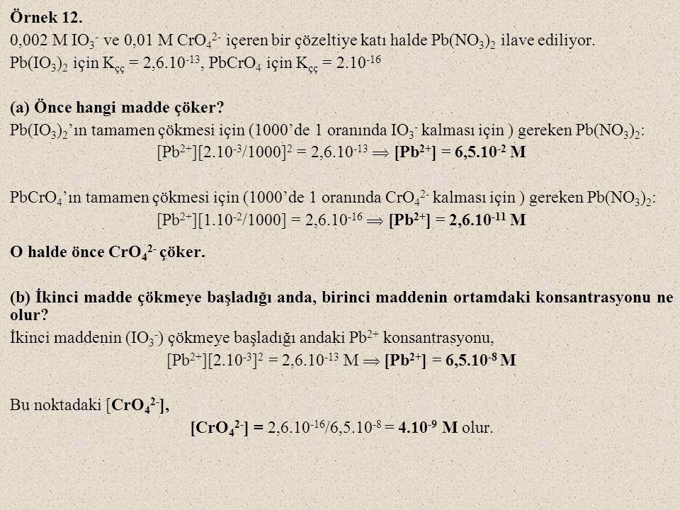 Pb(IO3)2 için Kçç = 2,6.10-13, PbCrO4 için Kçç = 2.10-16