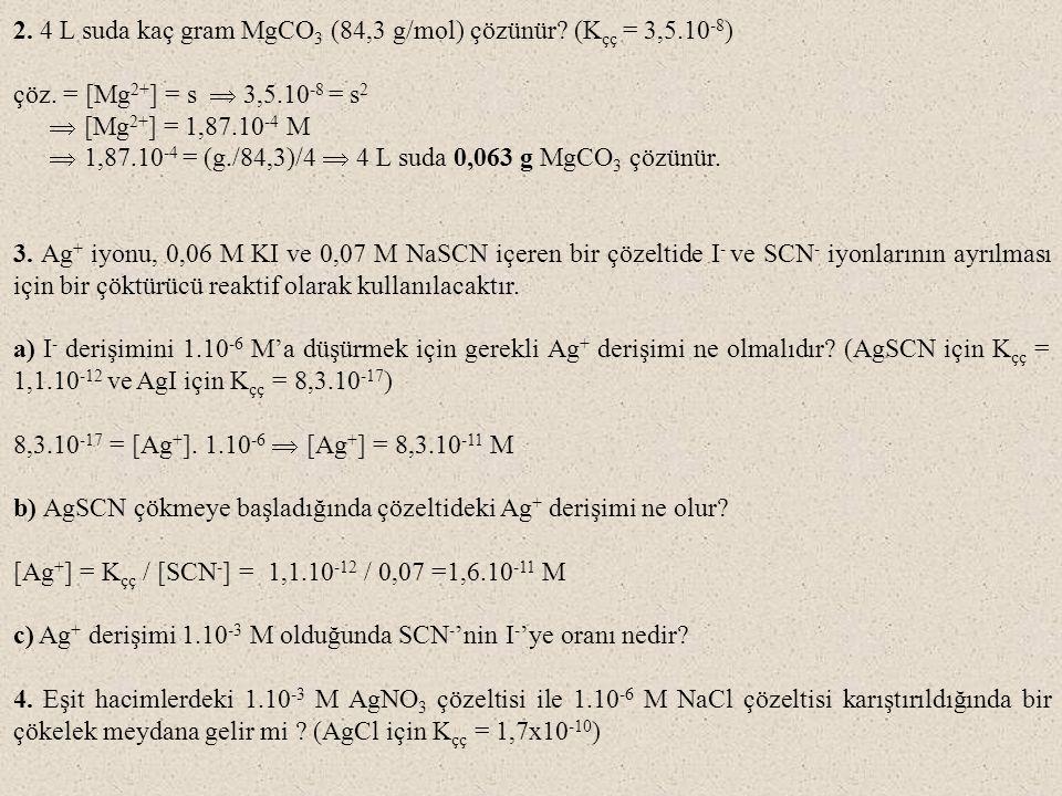 2. 4 L suda kaç gram MgCO3 (84,3 g/mol) çözünür (Kçç = 3,5.10-8)