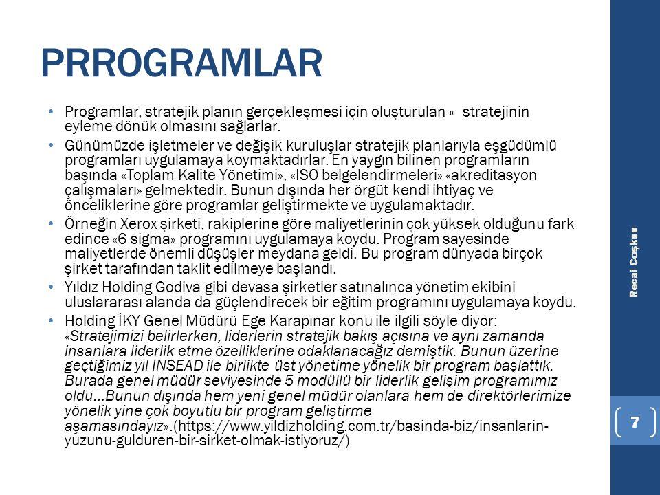 PRROGRAMLAR Programlar, stratejik planın gerçekleşmesi için oluşturulan « stratejinin eyleme dönük olmasını sağlarlar.