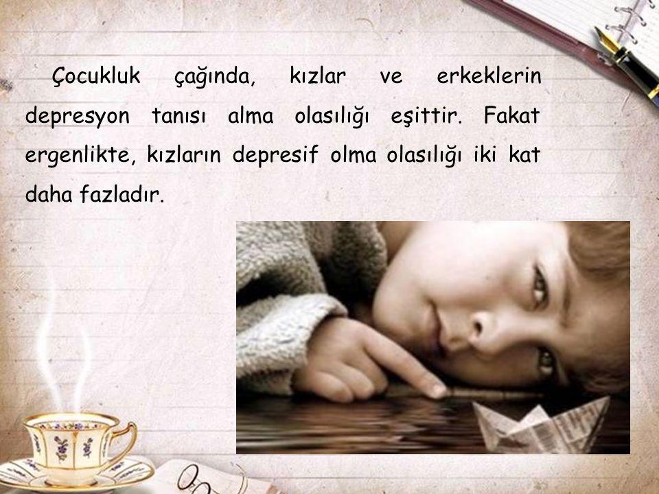 Çocukluk çağında, kızlar ve erkeklerin depresyon tanısı alma olasılığı eşittir.