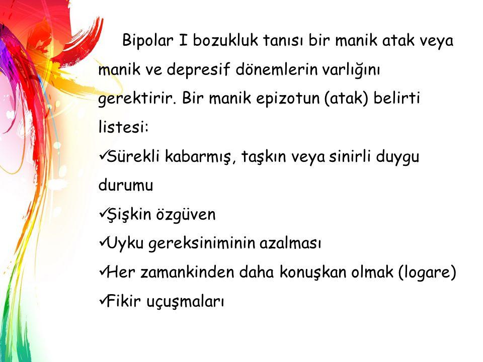 Bipolar I bozukluk tanısı bir manik atak veya manik ve depresif dönemlerin varlığını gerektirir. Bir manik epizotun (atak) belirti listesi: