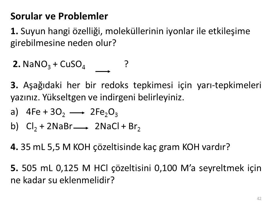 Sorular ve Problemler 1. Suyun hangi özelliği, moleküllerinin iyonlar ile etkileşime girebilmesine neden olur