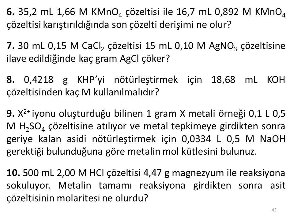 6. 35,2 mL 1,66 M KMnO4 çözeltisi ile 16,7 mL 0,892 M KMnO4 çözeltisi karıştırıldığında son çözelti derişimi ne olur