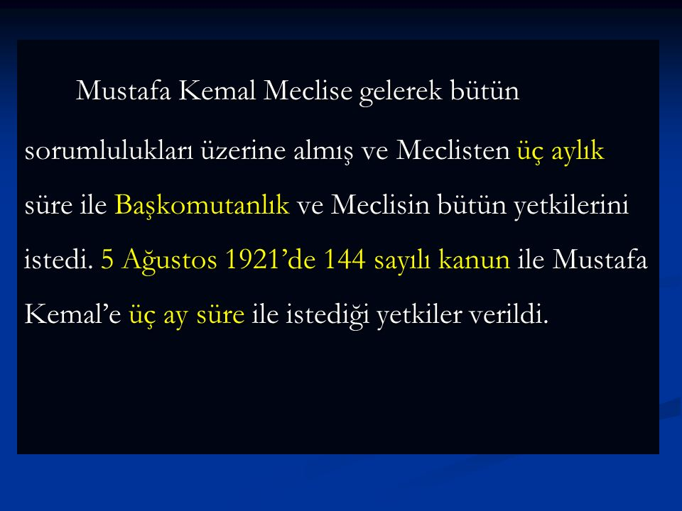 Mustafa Kemal Meclise gelerek bütün sorumlulukları üzerine almış ve Meclisten üç aylık süre ile Başkomutanlık ve Meclisin bütün yetkilerini istedi.