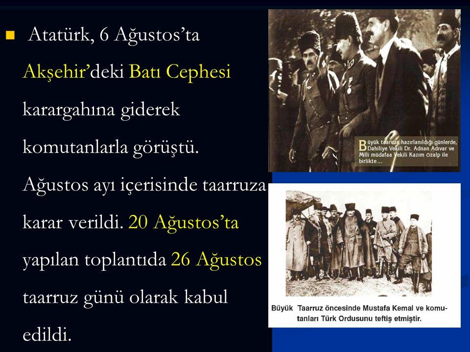 Atatürk, 6 Ağustos'ta Akşehir'deki Batı Cephesi karargahına giderek komutanlarla görüştü.
