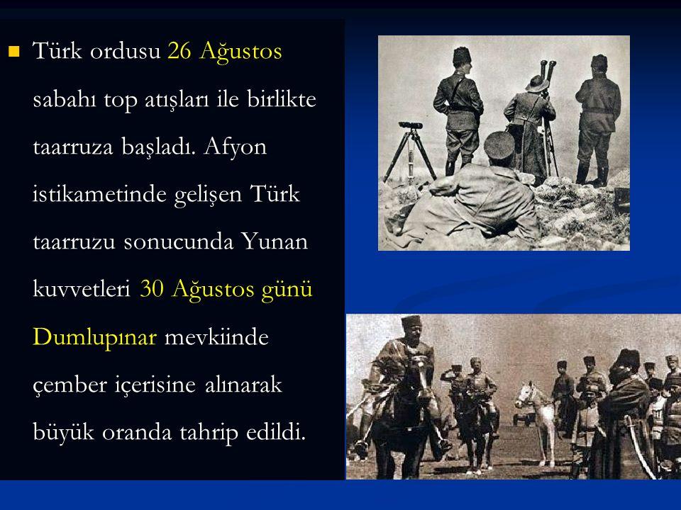 Türk ordusu 26 Ağustos sabahı top atışları ile birlikte taarruza başladı.