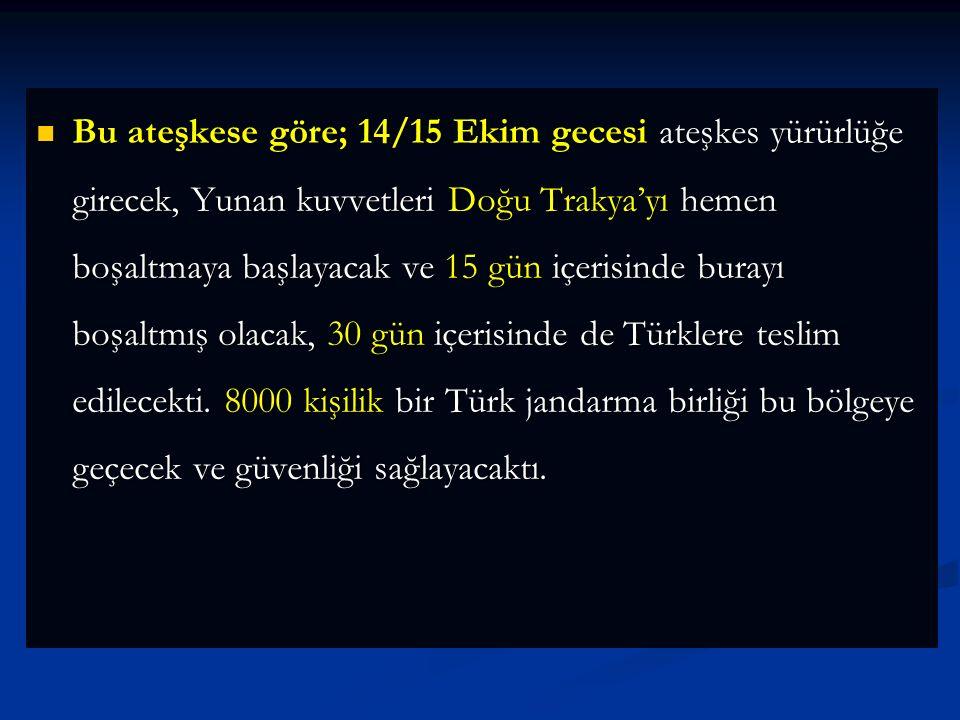 Bu ateşkese göre; 14/15 Ekim gecesi ateşkes yürürlüğe girecek, Yunan kuvvetleri Doğu Trakya'yı hemen boşaltmaya başlayacak ve 15 gün içerisinde burayı boşaltmış olacak, 30 gün içerisinde de Türklere teslim edilecekti.