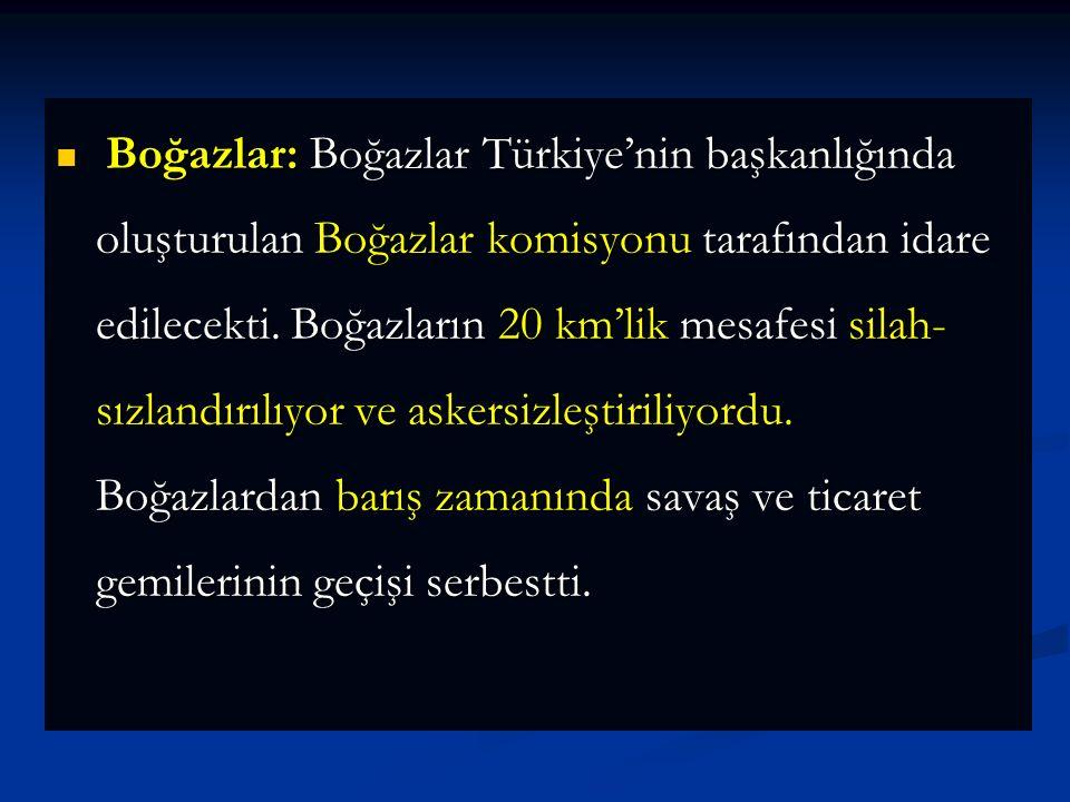 Boğazlar: Boğazlar Türkiye'nin başkanlığında oluşturulan Boğazlar komisyonu tarafından idare edilecekti.