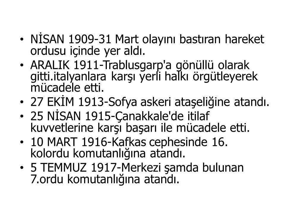 NİSAN 1909-31 Mart olayını bastıran hareket ordusu içinde yer aldı.