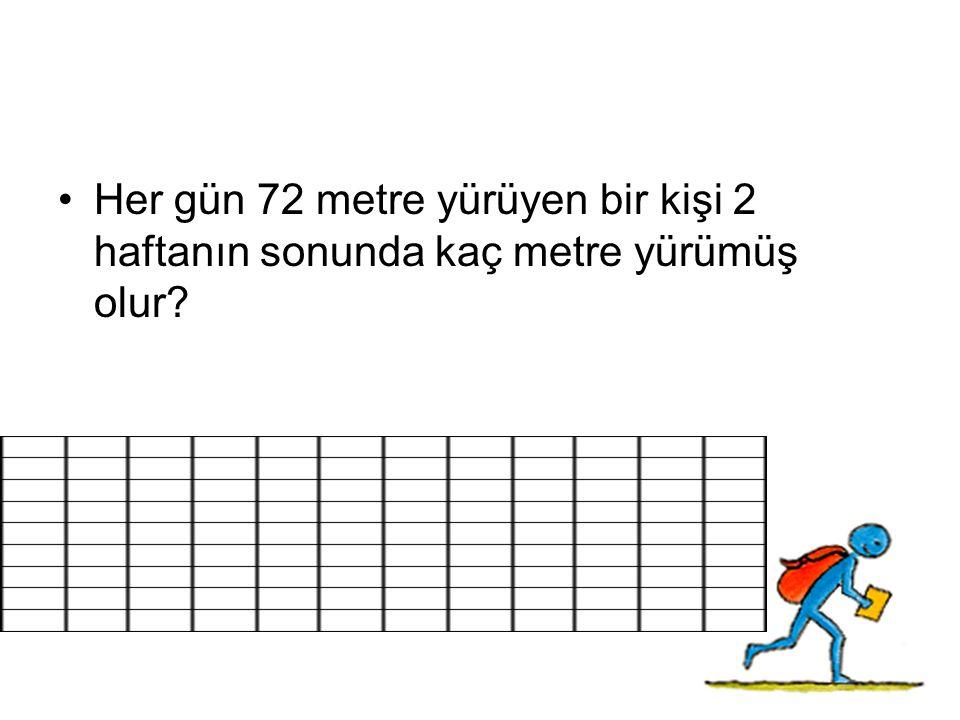 Her gün 72 metre yürüyen bir kişi 2 haftanın sonunda kaç metre yürümüş olur