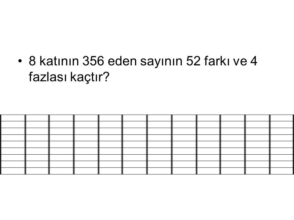 8 katının 356 eden sayının 52 farkı ve 4 fazlası kaçtır