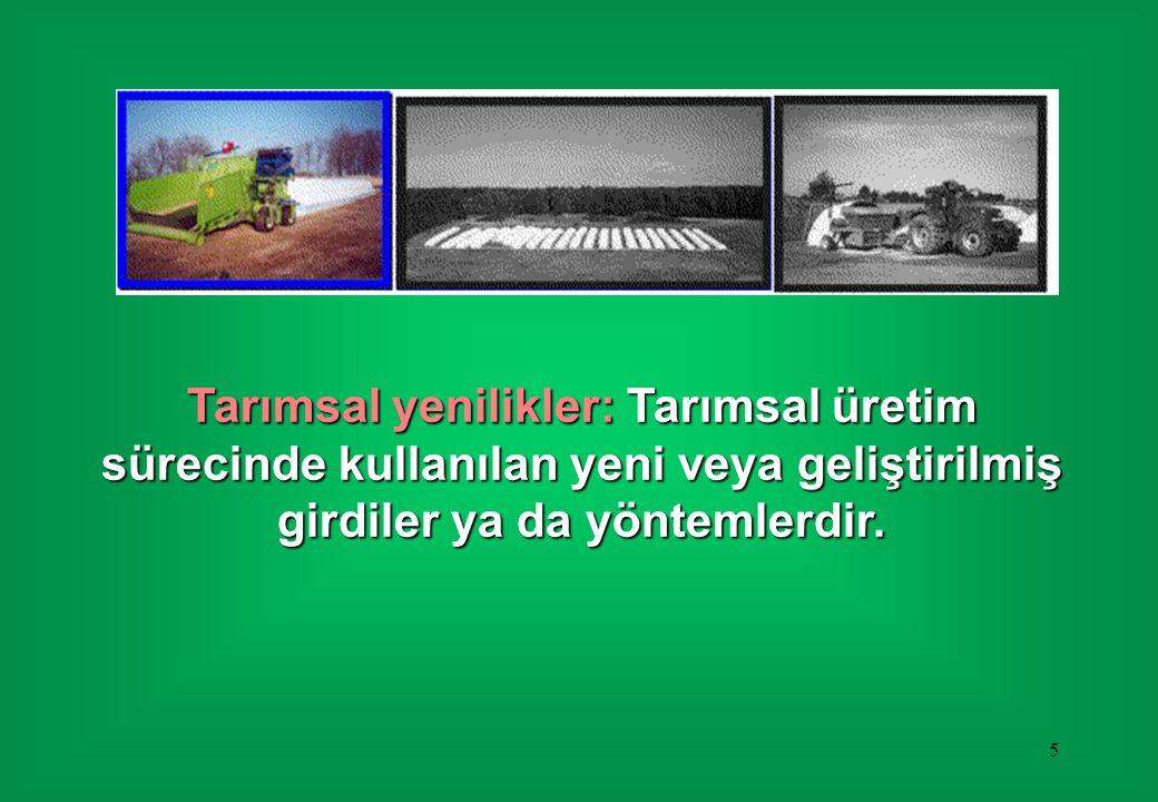 Tarımsal yenilikler: Tarımsal üretim sürecinde kullanılan yeni veya geliştirilmiş girdiler ya da yöntemlerdir.