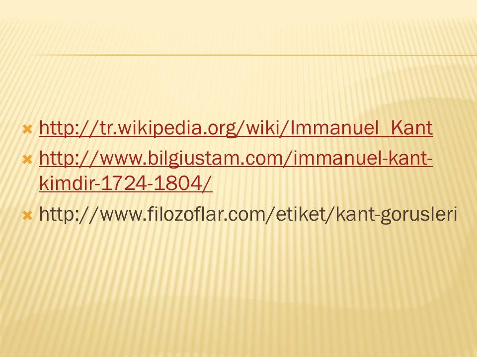 http://tr.wikipedia.org/wiki/Immanuel_Kant http://www.bilgiustam.com/immanuel-kant-kimdir-1724-1804/