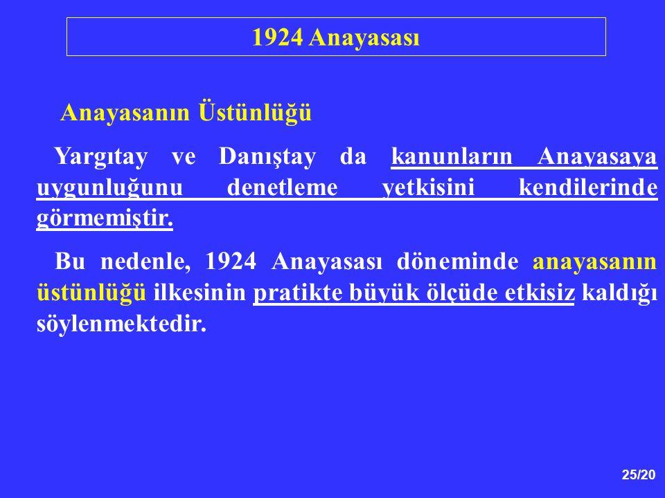 1924 Anayasası Anayasanın Üstünlüğü. Yargıtay ve Danıştay da kanunların Anayasaya uygunluğunu denetleme yetkisini kendilerinde görmemiştir.