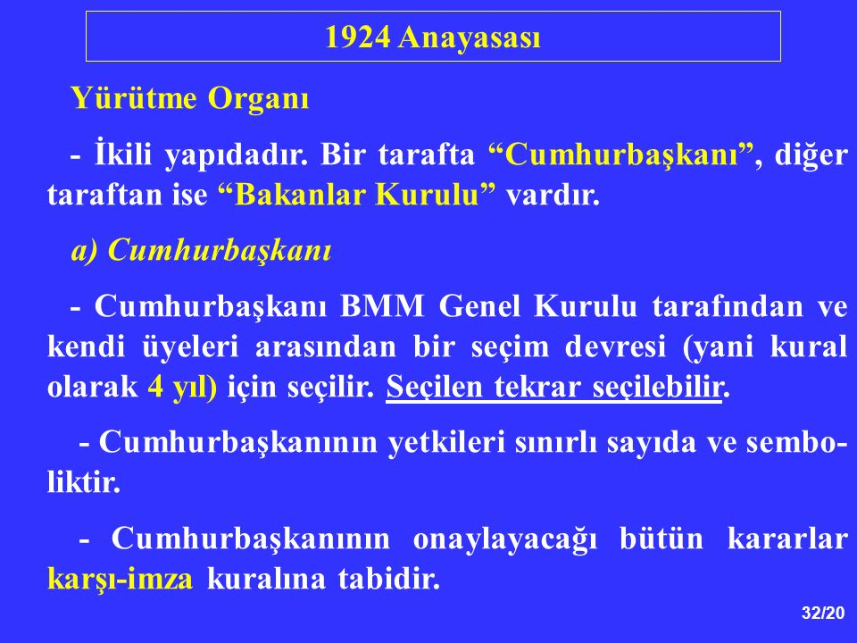 1924 Anayasası Yürütme Organı. - İkili yapıdadır. Bir tarafta Cumhurbaşkanı , diğer taraftan ise Bakanlar Kurulu vardır.