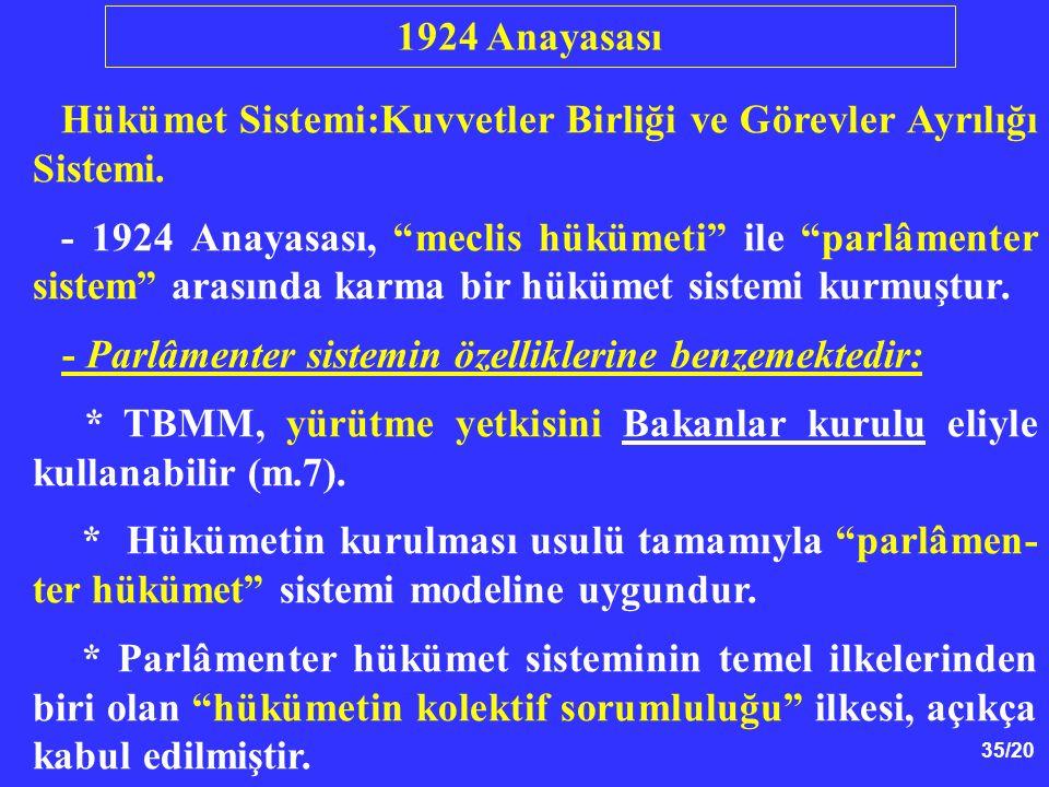 1924 Anayasası Hükümet Sistemi:Kuvvetler Birliği ve Görevler Ayrılığı Sistemi.