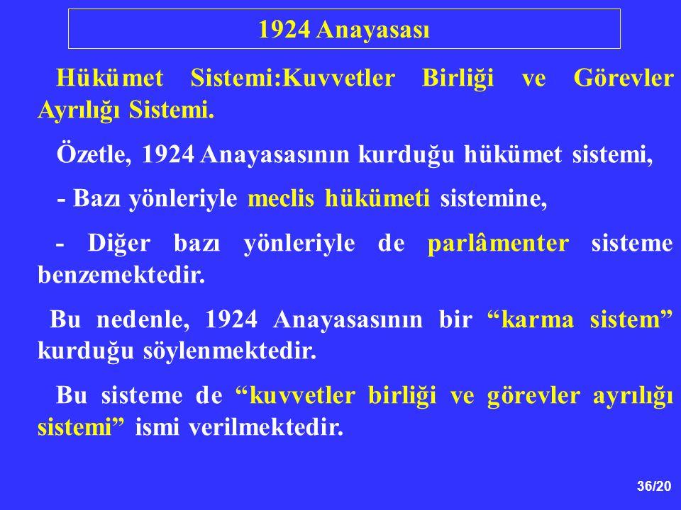 1924 Anayasası Hükümet Sistemi:Kuvvetler Birliği ve Görevler Ayrılığı Sistemi. Özetle, 1924 Anayasasının kurduğu hükümet sistemi,